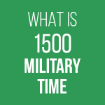 What is 1500 Military Time - 3 PM Standard Regular