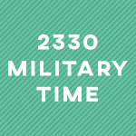What is 2330 (23:30) Military Time? 11:30 PM