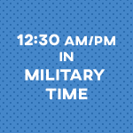What is 12:30 (AM or PM) in Military Time