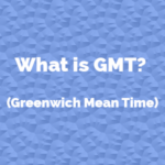What is GMT? (Greenwich Mean Time)